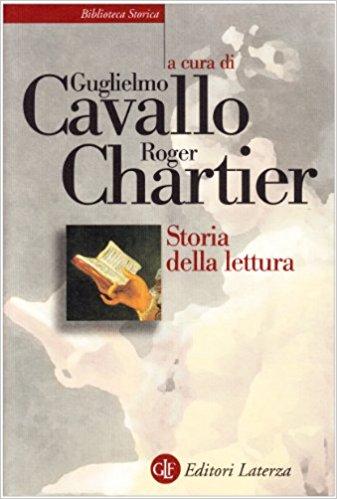 Storia della lettura, Guglielmo Cavallo e Roger Chartier, Editori Laterza, 2009: https://www.ibs.it/storia-della-lettura-nel-mondo-libro-generic-contributors/e/9788842088707