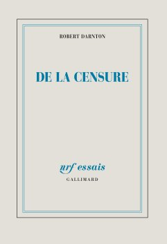 De la Censure, Robert Darnton, Gallimard, 2014; recentemente pubblicata in italiano https://www.ibs.it/censori-all-opera-libro-generic-contributors/e/9788845932021