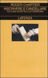 Inscrivere e cancellare, Roger Chartier, Editori Laterza, 2006: https://www.ibs.it/inscrivere-cancellare-cultura-scritta-letteratura-libro-generic-contributors/e/9788842077879