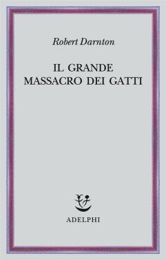 Il grande massacro dei gatti, Robert Darnton, Adelphi, 1988:https://www.ibs.it/grande-massacro-dei-gatti-altri-libro-robert-darnton/e/9788845928154