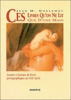 Ces livres qu'on ne lit que d'une main, Jean-Marie Goulemot, Minerve, 1994: http://www.persee.fr/doc/dhs_0070-6760_1992_num_24_1_1894_t1_0575_0000_3