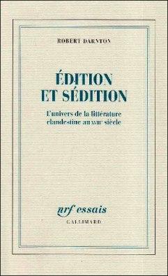 Édition et sédition, Robert Darnton, Gallimard, 1991: http://www.gallimard.fr/Catalogue/GALLIMARD/NRF-Essais/Edition-et-sedition