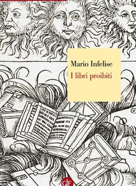 I libri proibiti da Gutenberg all'Encyclopédie, Mario Infelise, Editori Laterza, 2013: https://www.ibs.it/libri-proibiti-da-gutenberg-all-libro-generic-contributors/e/9788858109700