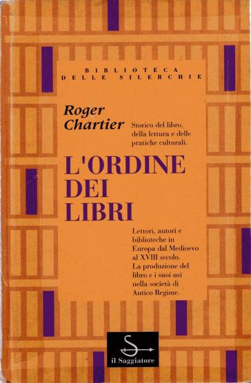 L'ordine dei libri, Roger Chartier, Il Saggiatore, 1994, https://www.amazon.it/Lordine-dei-libri-Roger-Chartier/dp/8842801739